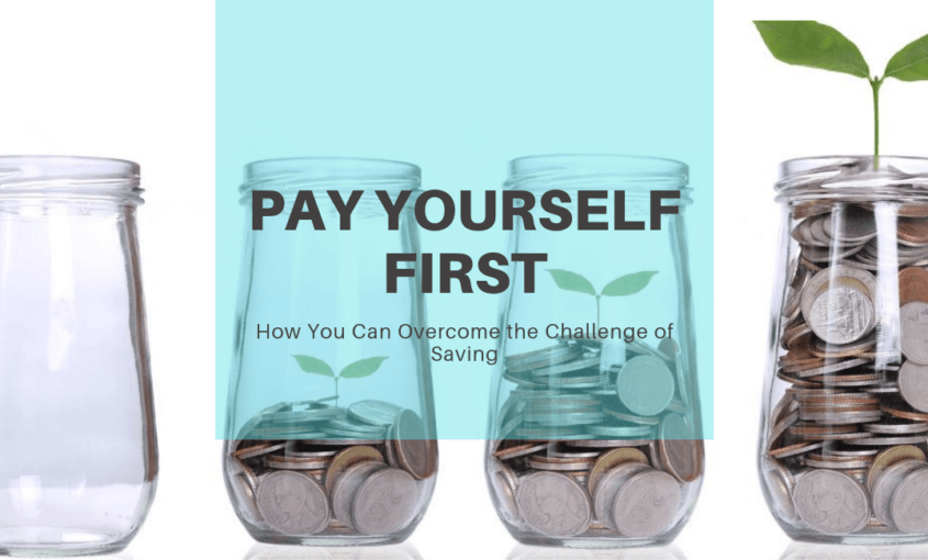 Pay Yourself First_How You Can Overcome the Challenge of Saving